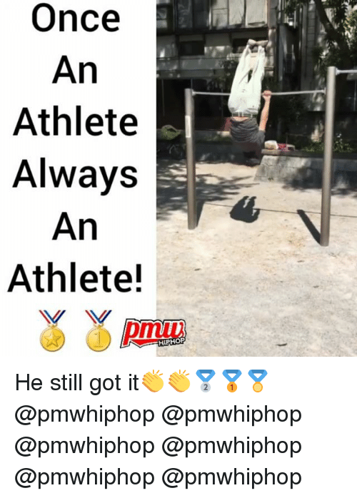 Memes, Hiphop, and 🤖: Once  An  Athlete  Always  e  An  Athlete!  HIPHOP He still got it👏👏🥈🥇🏅 @pmwhiphop @pmwhiphop @pmwhiphop @pmwhiphop @pmwhiphop @pmwhiphop
