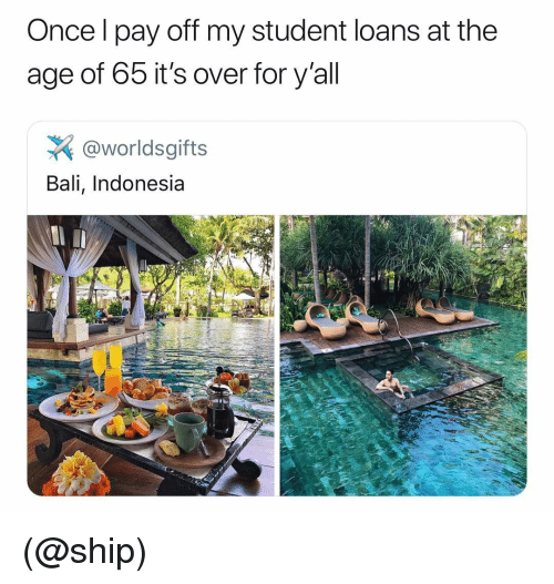 Bali: Once l pay off my student loans at the  age of 65 it's over for y'all  @worldsgifts  Bali, Indonesia (@ship)
