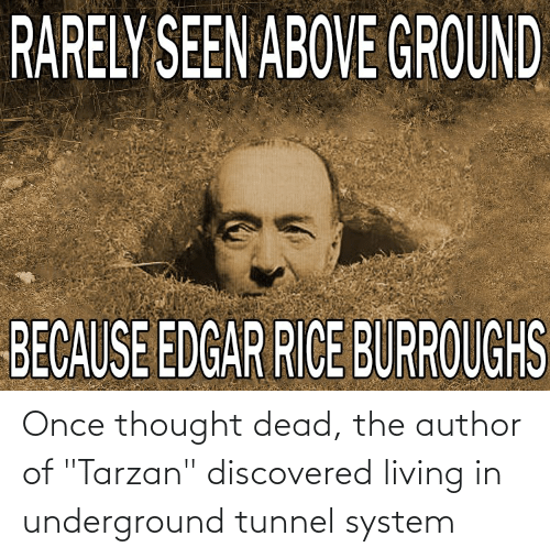 """Tarzan: Once thought dead, the author of """"Tarzan"""" discovered living in underground tunnel system"""