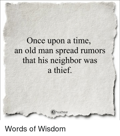 Memes, Old Man, and Once Upon a Time: Once upon a time,  an old man spread rumors  that his neighbor was  a thief.  Pinet Words  of Wisdom