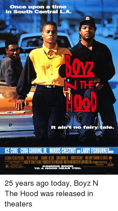 Ice Cube, Memes, and The Hood: Once upon a time  in South Central LA.  It ain't no fai  ICE CUBE CUBACOODINGAR NORRSCHESTNTMARRYFISHBURNER  COMMINON SOON  TO ANOOD NEAR YOU. 25 years ago today, Boyz N The Hood was released in theaters