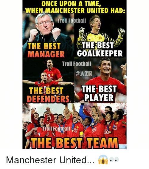 Football, Memes, and Troll: ONCE UPON A TIME,  WHEN MANCHESTER UNITED HAD:  Troll Football  THE BEST  THE BEST  MANAGER  GOALKEEPER  Troll Football  AZR  THE BEST  THE BEST  DEFENDERS  PLAYER  THE BEST TEAM Manchester United... 😱👀