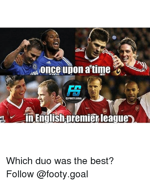 English Premier League: once upon a'time o  Fa  in.English premier league  FOOTY.GOAL Which duo was the best? Follow @footy.goal