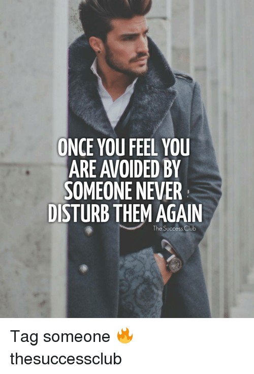 disturbed: ONCE YOU FEEL YOU  ARE AVOIDED BY  SOMEONE NEVER  DISTURB THEM AGAIN  The Success Club Tag someone 🔥 thesuccessclub