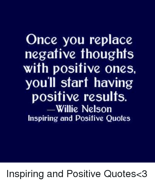 Quotes, Willie Nelson, and Once: Once you replace  negative thoughts  with positive ones,  you'll sfart having  positive results.  Willie Nelson  Inspiring and Positive Quotes Inspiring and Positive Quotes<3