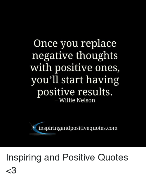 Quotes, Willie Nelson, and Com: Once you replace  negative thoughts  with positive ones,  you'll start having  positive results.  Willie Nelson  inspiring and positive quotes.com Inspiring and Positive Quotes <3