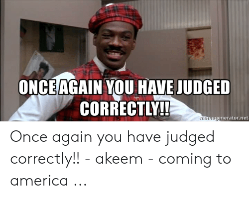 Akeem Coming: ONCEAGAIN YOU HAVE JUDGED  CORRECTLY!!  enerator.net Once again you have judged correctly!! - akeem - coming to america ...