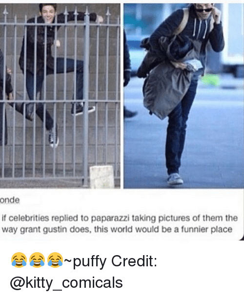 Memes, Pictures, and World: onde  if celebrities replied to paparazzi taking pictures of them the  way grant gustin does, this world would be a funnier place 😂😂😂~puffy Credit: @kitty_comicals