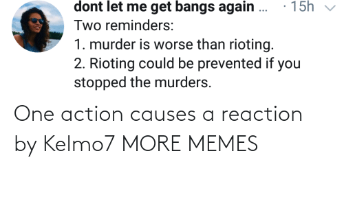 reaction: One action causes a reaction by Kelmo7 MORE MEMES