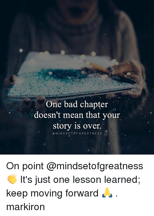 Bad, Memes, and Mean: One bad chapter  doesn't mean that your  story is over.  e MIND SETOFGREATNESS On point @mindsetofgreatness 👏 It's just one lesson learned; keep moving forward 🙏 . markiron