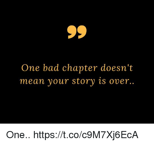Bad, Memes, and Mean: One bad chapter doesn't  mean your story is over. One.. https://t.co/c9M7Xj6EcA