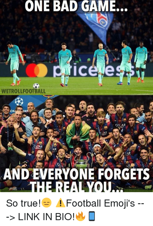 Bad, Memes, and True: ONE BAD GAME.  Nice  WETROLLFOOTBALL  CH  ONS  ATAR  AR  TAR  ANDEVERYONE FORGETS  THE REAL YOU. So true!😑 ⚠️Football Emoji's ---> LINK IN BIO!🔥📱