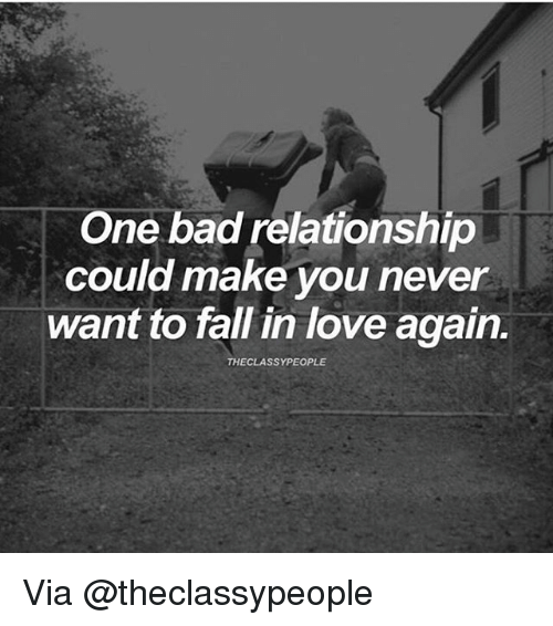 Memes, 🤖, and Via: One bad relationship  could make you ne  want to fall in love again.  THE CLASSYPEOPLE Via @theclassypeople