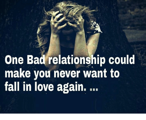 Fall: One Bad relationship could  make you never want to  fall in love again.