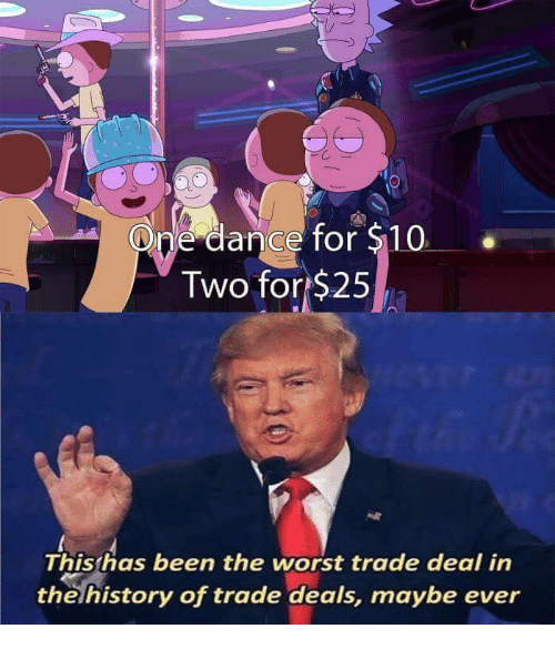 Worst Trade Deal In The History Of Trade Deals: One dance for $10  Two for $25  This has been the worst trade deal in  the history of trade deals, maybe ever
