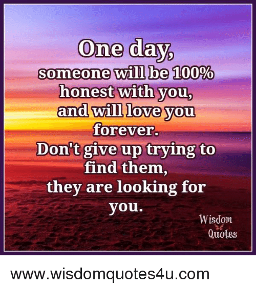 Love Quotes You Will Find: One Day 9 S Orne One Will Be 100% Honest With You And Will