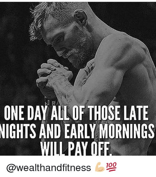 Gym, One, and One Day: ONE DAY ALL OF THOSE LATE  NIGHTS AND EARLY MORNINGS  WILL PAY OFF @wealthandfitness 💪🏼💯