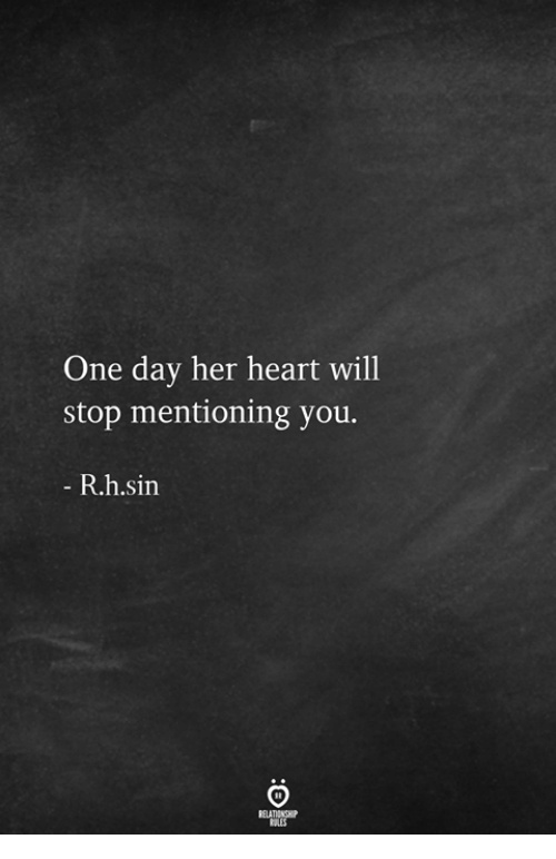 Heart, Her, and One: One day her heart will  stop mentioning you.  - R.h.sin