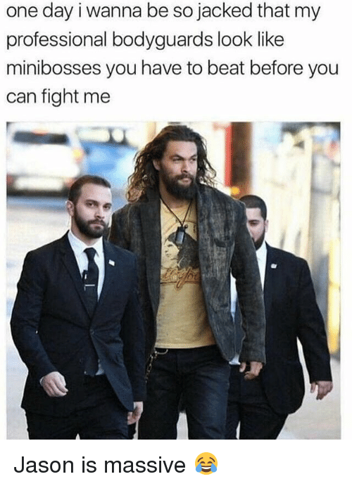 Memes, Fight, and 🤖: one day i wanna be so jacked that my  professional bodyguards look like  minibosses you have to beat before you  can fight me Jason is massive 😂