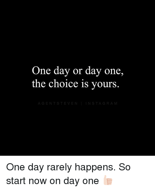 Instagram, Memes, and 🤖: One day or day one,  the choice is yours.  AGENTSTEVEN INSTAGRAM One day rarely happens. So start now on day one 👍🏻