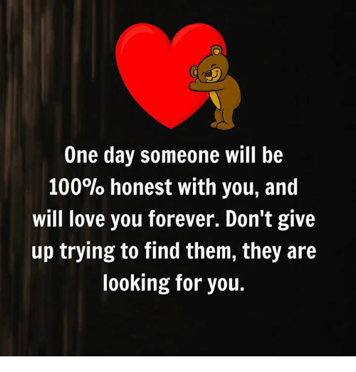 Love Finds You Quote: One Day Someone Will Be 100% Honest With You And Will Love