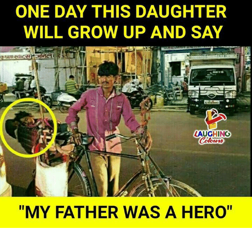 "Indianpeoplefacebook, Hero, and Grow: ONE DAY THIS DAUGHTER  WILL GROW UP AND SAY  LAUGHINO  414  ""MY FATHER WAS A HERO"""