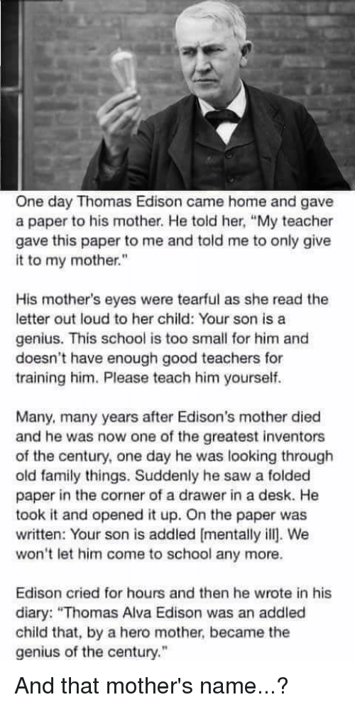 one day thomas edison came home and gave a paper to his mother he  crying family and saw one day thomas edison came home and gave a