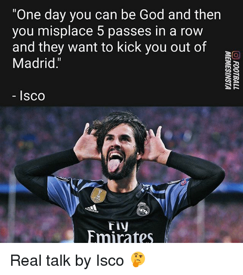 "God, Memes, and Emirates: ""One day you can be God and then  you misplace 5 passes in a row  and they want to kick you out of  Madrid.""  lsco  riv  Emirates Real talk by Isco 🤔"