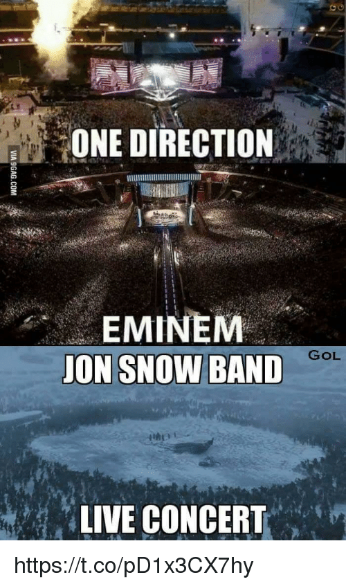 Eminem, One Direction, and Jon Snow: ONE DIRECTION  EMINEM  JON SNOW BAND  GOL  LIVE CONCERT https://t.co/pD1x3CX7hy