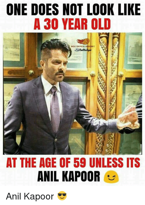 anil kapoor: ONE DOES NOT LOOK LIKE  A 30 YEAR OLD  Box OFFICE  AT THE AGE OF 59 UNLESS ITS  ANIL KAPOOR Anil Kapoor 😎