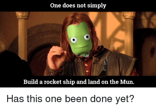 Doe, Kerbal Space Program, and Been: One does not simply  Build a rocket ship and land on the Mun. Has this one been done yet?