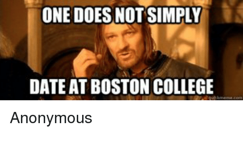 College, Dating, and Doe: ONE DOES NOT SIMPLY  DATE AT BOSTON COLLEGE Anonymous