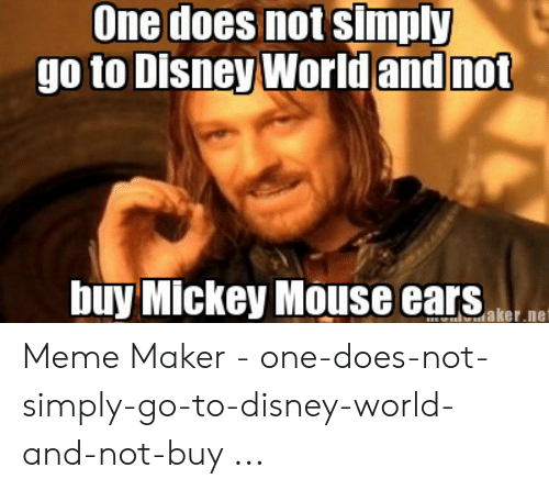 mickey mouse ears: One does not simply  go to Disney World and not  buy Mickey Mouse ears  aker.ne Meme Maker - one-does-not-simply-go-to-disney-world-and-not-buy ...