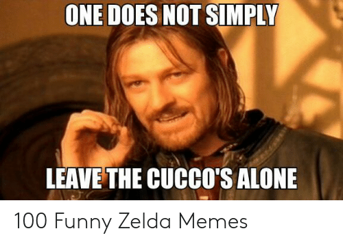Funny Zelda: ONE DOES NOT SIMPLY  LEAVE THE CUCCo'S ALONE 100 Funny Zelda Memes