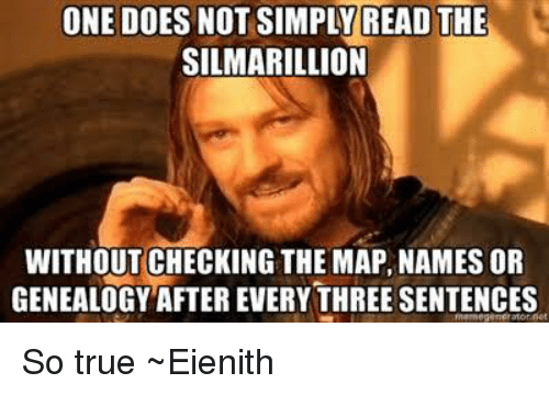 silmarillion: ONE DOES NOT SIMPLY READ THE  SILMARILLION  WITHOUT CHECKING THE MAP, NAMES OR  GENEALOGY AFTER EVERY THREE SENTENCES So true ~Eienith