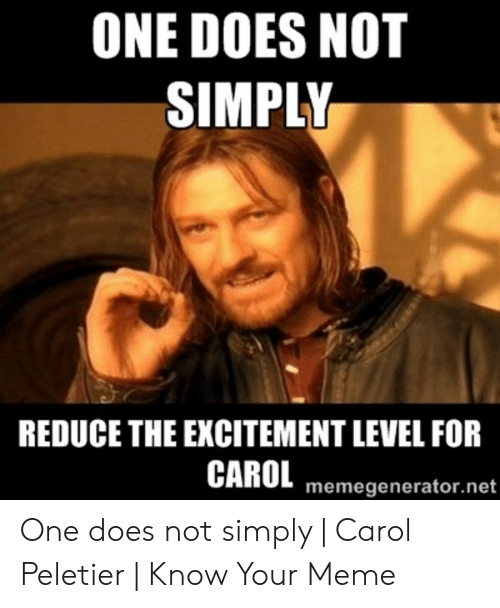 Carol Meme: ONE DOES NOT  SIMPLY  REDUCE THE EXCITEMENT LEVEL FOR  CAROL memegenerator.net One does not simply | Carol Peletier | Know Your Meme