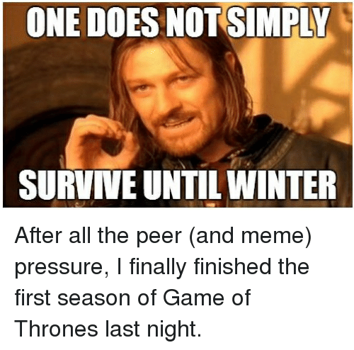 one does not simply survne until winter after all the 2562127 🔥 25 best memes about winter, game of thrones, gaming, and meme