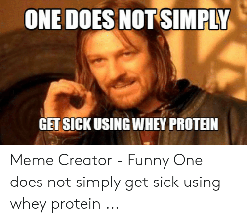 Protein Meme: ONE DOES NOTS MPLY  GET SICKUSING WHEY PROTEIN Meme Creator - Funny One does not simply get sick using whey protein ...