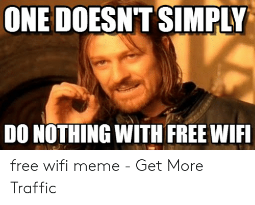 Wifi Meme: ONE DOESN'T SIMPLY  DO NOTHING WITH FREE WIF free wifi meme - Get More Traffic