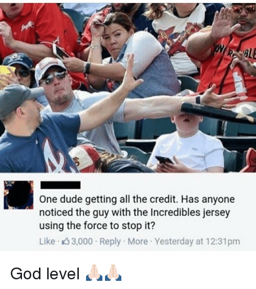 Funny: One dude getting all the credit. Has anyone  noticed the guy with the Incredibles jersey  using the force to stop it?  Like 3,000 Reply. More Yesterday at 12:31pm God level 🙏🏻🙏🏻