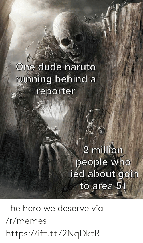 lied: One dude naruto  running behind a  reporter  2 million  people who  lied about goin  to area 51 The hero we deserve via /r/memes https://ift.tt/2NqDktR