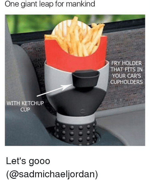 Cars, Funny, and Gooo: One giant leap for mankind  WITH KETCHUP  CUP  FRY HOLDER  THAT FITS IN  YOUR CAR'S  CUPHOLDERS Let's gooo (@sadmichaeljordan)