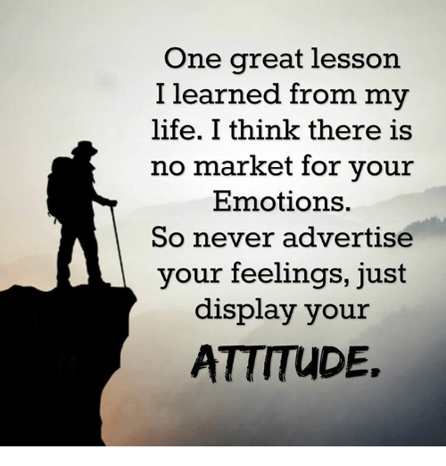 """attitude and emotions a powerful lesson And paradoxically, negative emotions can be a powerful catalyst for positive experiences and realizations, if we respond to them well """"on reflection, i realized that my most valuable lessons arose from difficulties and setbacks i had to confront, and imperfections i had to accept,"""" dr norman e rosenthal."""