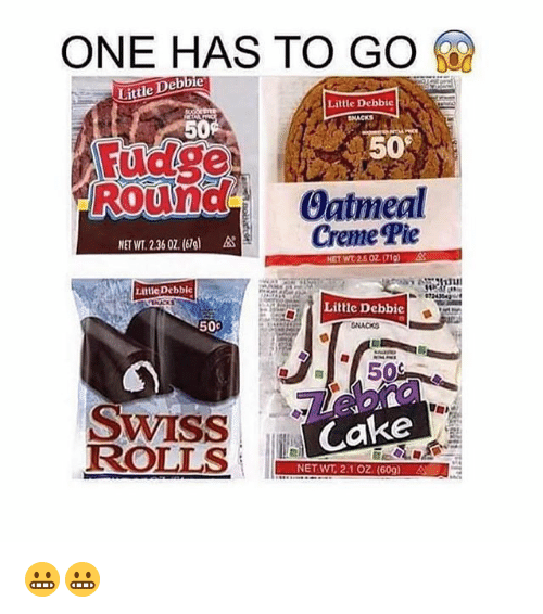 Memes, Cake, and Swiss: ONE HAS TO GO  Little Debbie  Litlle Debbie  NACKS  50%  50  Fudge  RoUnd Datmenl  Creme Pie  ET WT 2.5 OZ (71)  Litte Debbie  Little Debbic  50  50  SWISS  ROLLS  Cake  NET WT 2.1 Oz. (609) 😬😬