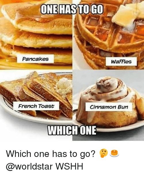 French Toast: ONE HAS TOGO  Pancakes  WaFFIes  French Toast  Cinnamon Bun  WHICH ONE Which one has to go? 🤔🥞 @worldstar WSHH