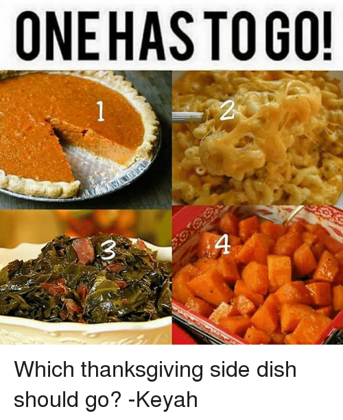 one has togo which thanksgiving side dish should go keyah 7286439 one has togo! which thanksgiving side dish should go? keyah,One Has To Go Food Meme