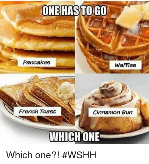 French Toast: ONE HASS TO GO  Pancakes  WaFFIes  French Toast  Cinnamon Bun  WHICH ONE Which one?! #WSHH