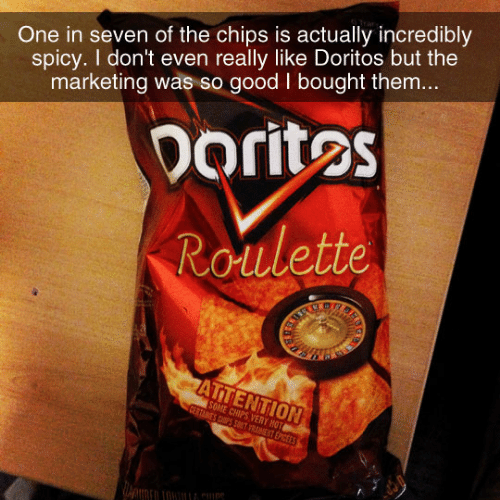doritos: One in seven of the chips is actually incredibly  spicy. I don't even really like Doritos but the  marketing was so good I bought them...  Doritos  Roulette  ARS  ATTENTION  SOME CHIPS VERY HOT  CERTAINES CSPS SO0T RAENT EPICEES
