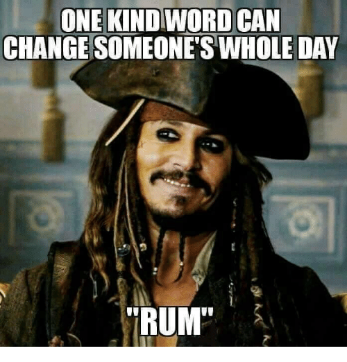 "Girl Memes: ONE KIND WORD CAN  CHANGESOMEONETS WHOLE DAY  ""RUM"""