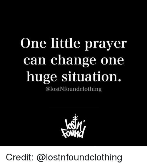 Memes, Prayer, and Change: One little prayer  can change one  huge situation.  @lostNfoundclothing Credit: @lostnfoundclothing